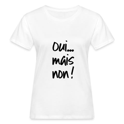 Oui... Mais Non ! - Femme - Noir - T-shirt bio Femme
