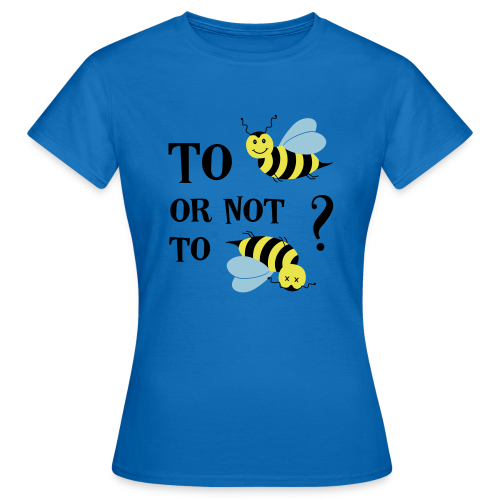 To bee or not to bee Bienen Spruch T-Shirts - Frauen T-Shirt