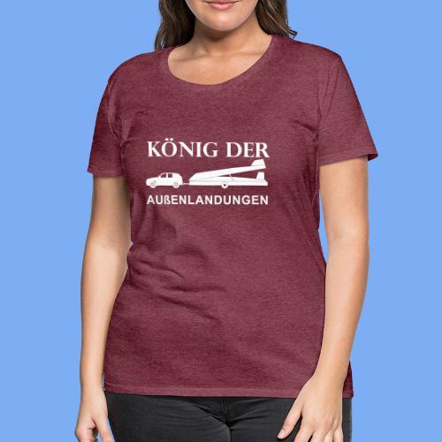 König der Außenlandung - Segelflieger T-Shirt Geschenk - Women's Premium T-Shirt