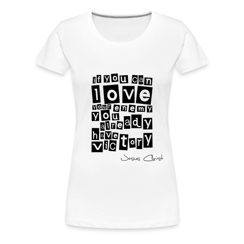 T-Shirt Frauen (Love your enemy) - Frauen Premium T-Shirt