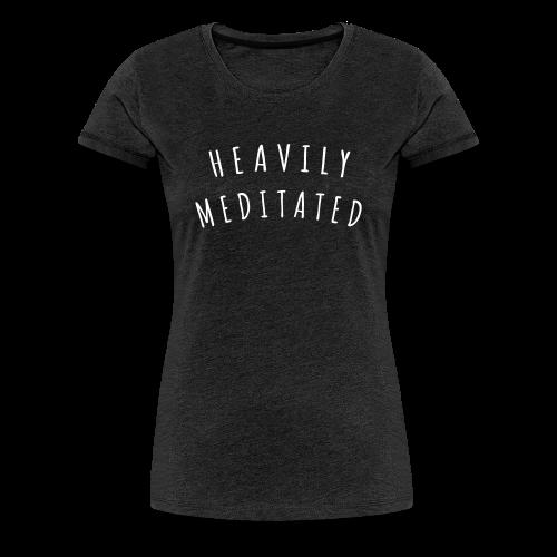 Heavily Meditated - Frauen Premium T-Shirt