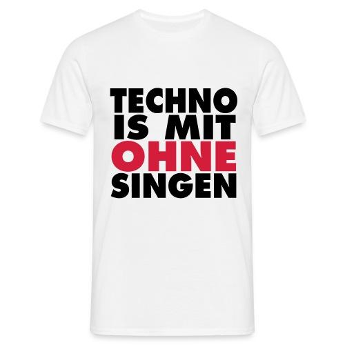 techno is mit ohne singen - Männer T-Shirt