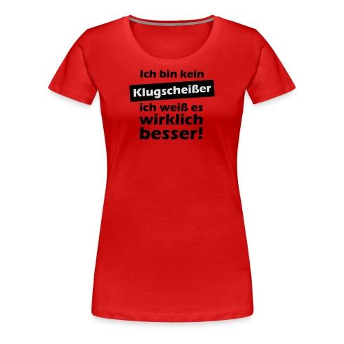 Ich bin kein Klugscheißer ich weiß es wirklich besser  - Frauen Premium T-Shirt