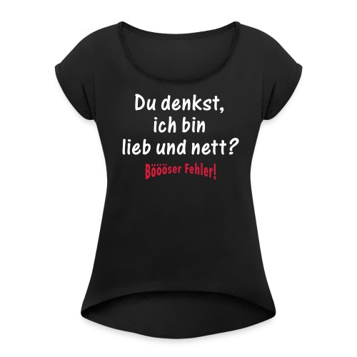 Du denkst ich bin lieb und nett, böser Fehler Frauen T-Shirt - Frauen T-Shirt mit gerollten Ärmeln