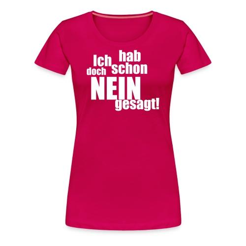 Ich hab doch schon nein gesagt Frauen T-Shirt - Frauen Premium T-Shirt