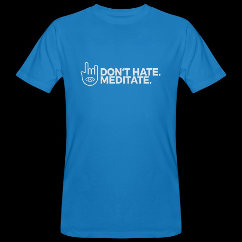 Don't hate. Meditate. - Dudes - Männer Bio-T-Shirt