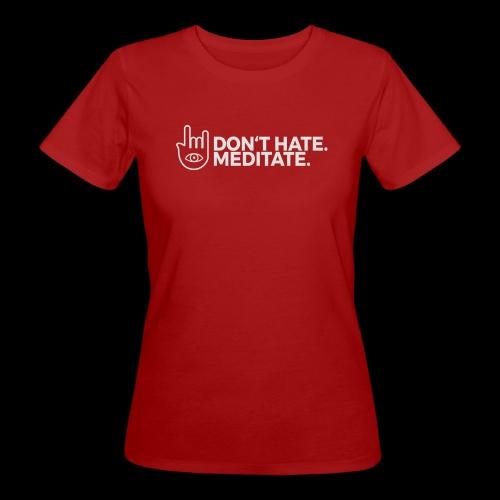 Don't hate. Meditate. - Girls - Frauen Bio-T-Shirt