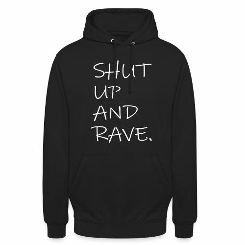 SHUT UP AND RAVE. - Hoodie - Unisex Hoodie