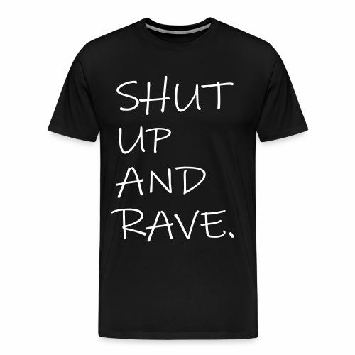 SHUT UP AND RAVE. - T-Shirt - Männer Premium T-Shirt