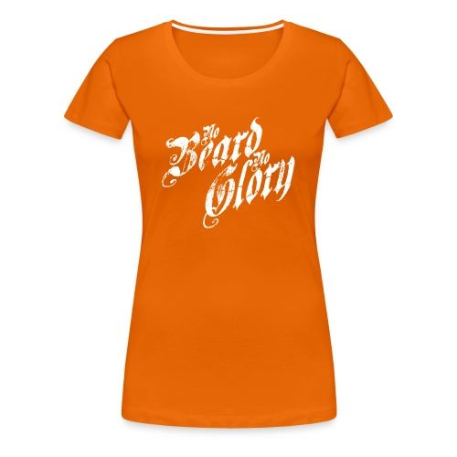No Beard, No Glory! - Vrouwen Premium T-shirt