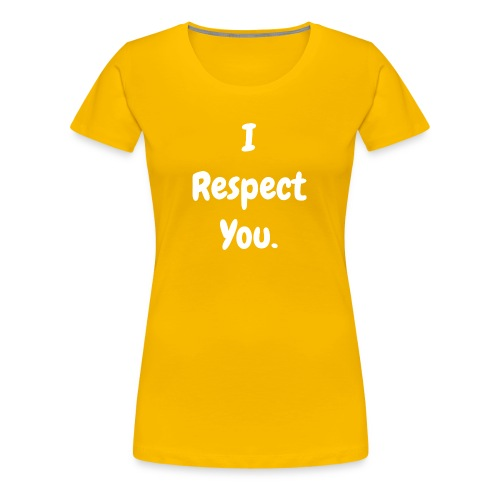 I Respect You! - Women's - Women's Premium T-Shirt