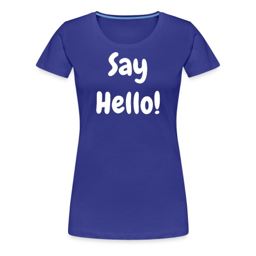 Say hello - Women's - Women's Premium T-Shirt
