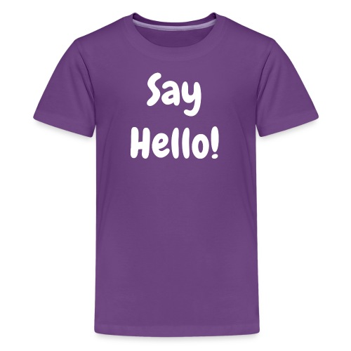 Say Hello - Kid's - Teenage Premium T-Shirt