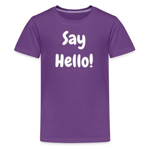 Say Hello - Kid's - Teenage Premium T-Shirt