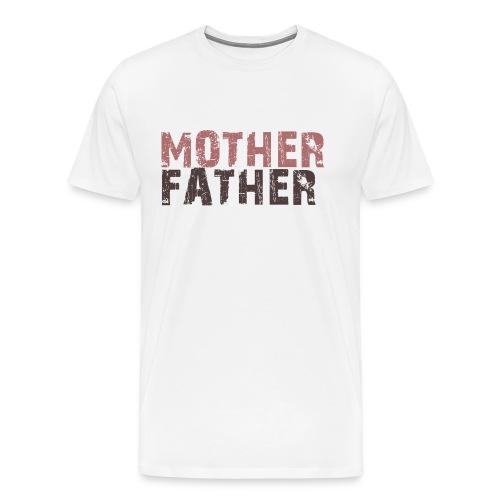 Mother Father - Men's Premium T-Shirt