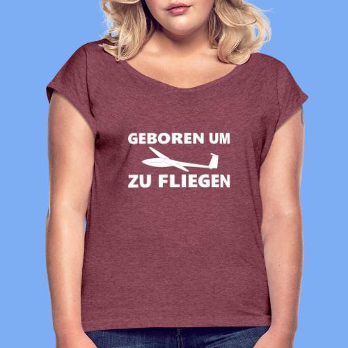 Geboren um Segelfliegen zu gehen - Segelflieger Geschenk Idee lustig - Women's T-Shirt with rolled up sleeves