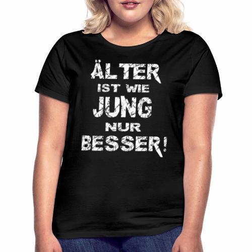 Älter ist besser - Frauen T-Shirt