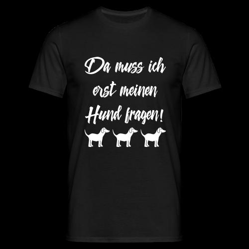 Hundebesitzer Sprüche - Hund fragen T-Shirt - Männer T-Shirt