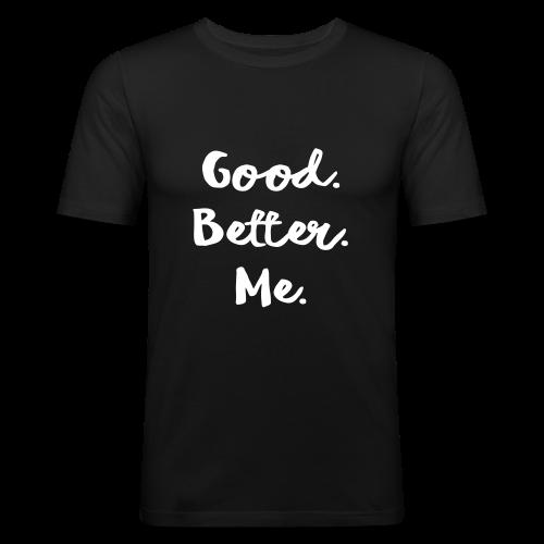 Good Better Me Geschenk Sprüche T-Shirt - Männer Slim Fit T-Shirt