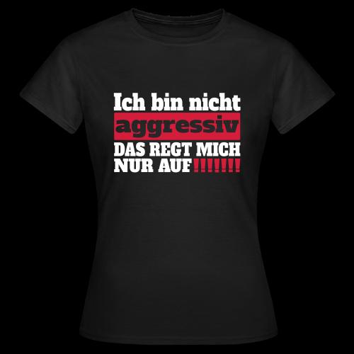 Nicht aggressiv Spruch T-Shirt - Frauen T-Shirt