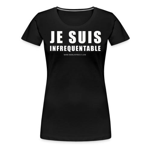 T-SHIRT JE SUIS INFRÉQUENTABLE POUR FEMME - T-shirt Premium Femme