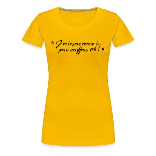 Pas venue pour souffrir, ok! - T-shirt Premium Femme