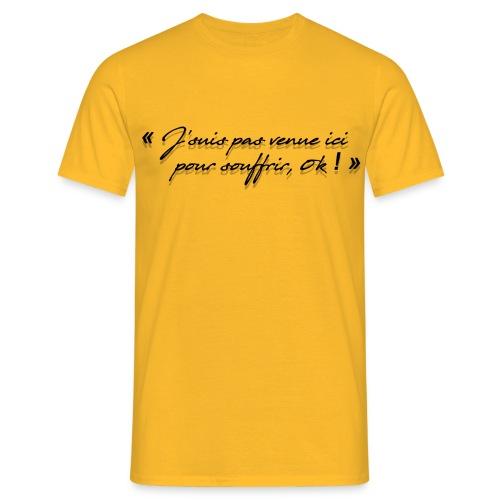 Pas venue pour souffrir, ok! - T-shirt Homme
