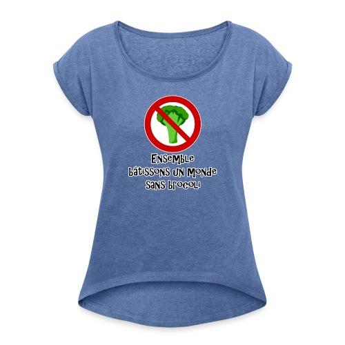 Monde sans brocoli - T-shirt à manches retroussées Femme