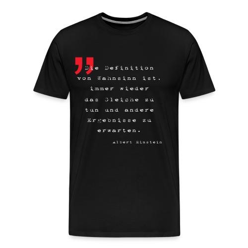 Zitat Wahnsinn weiss - Männer Premium T-Shirt