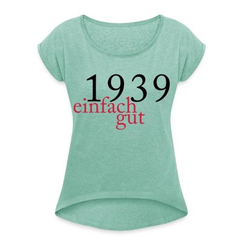 Geboren Jahrgang 1939 einfach gut - Frauen T-Shirt mit gerollten Ärmeln