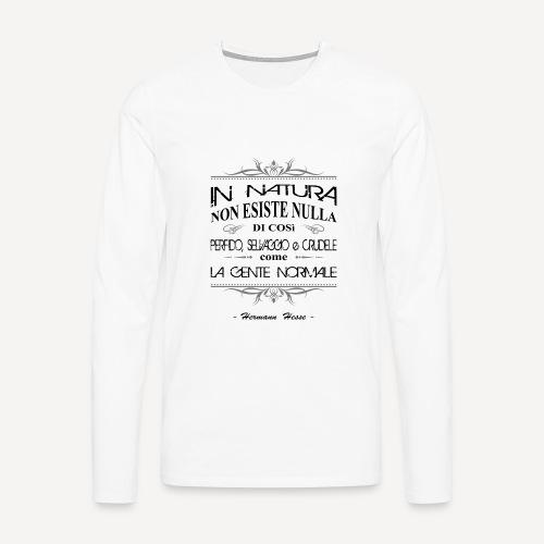 Herman Hesse - In natura... - Maglietta Premium a manica lunga da uomo