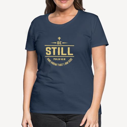 BE STILL AND KNOW - Women's Premium T-Shirt