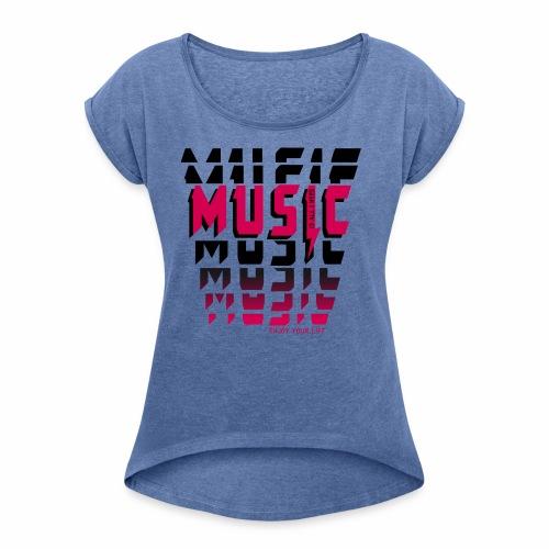 Music is all i need - Frauen T-Shirt mit gerollten Ärmeln