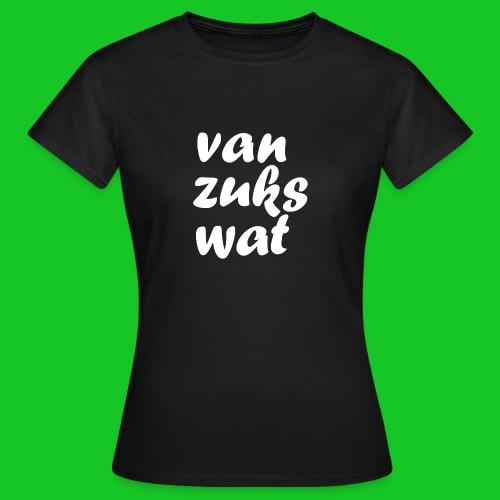 Van zuks wat dames t-shirt - Vrouwen T-shirt