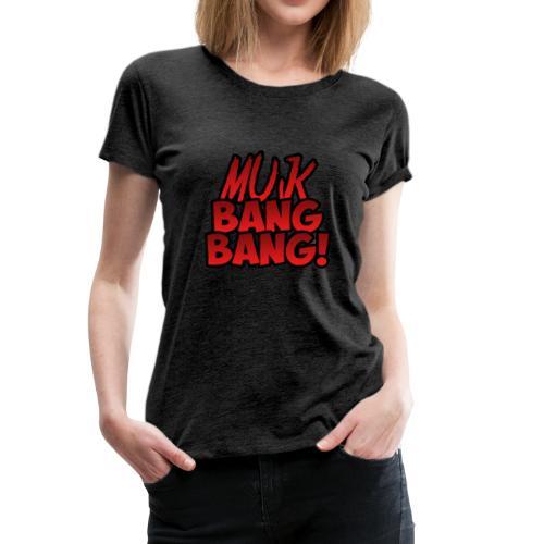Muk Bang Bang! T-Shirt Vrouwen - Vrouwen Premium T-shirt