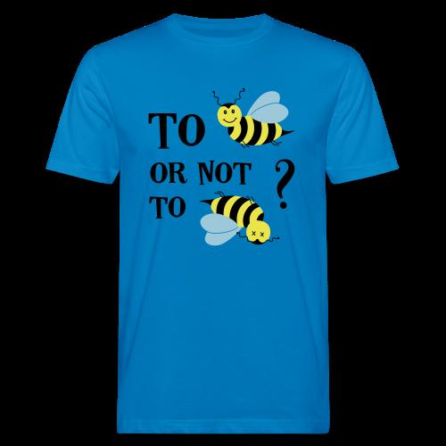 To bee or not to bee Bienen Spruch T-Shirt - Männer Bio-T-Shirt