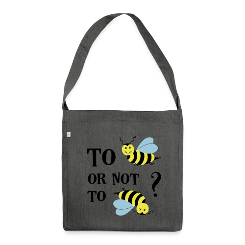 To bee or not to bee Bienen Spruch Schultertasche - Schultertasche aus Recycling-Material