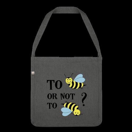To be(e) Bienen Naturschutz Spruch Schultertasche - Schultertasche aus Recycling-Material