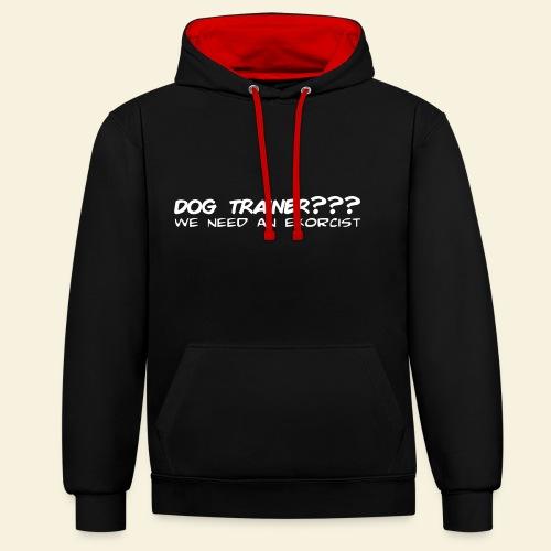 Dog Trainer? wie need an exorcist - Kontrast-Hoodie