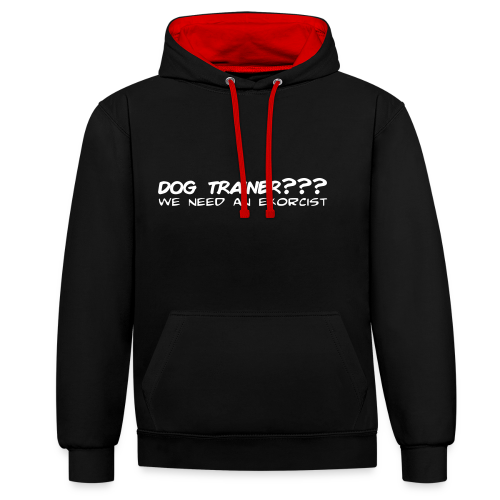 Dog Trainer? wie need an exorcist - Kontrast-Hoodie