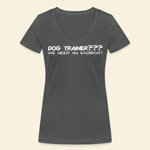 Dog Trainer? wie need an exorcist - Frauen Bio-T-Shirt mit V-Ausschnitt von Stanley & Stella