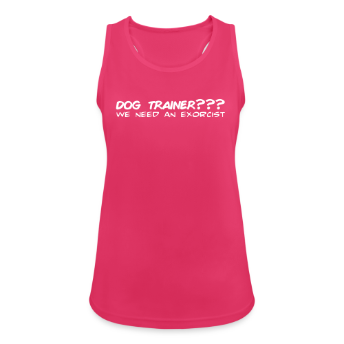 Dog Trainer? wie need an exorcist - Frauen Tank Top atmungsaktiv