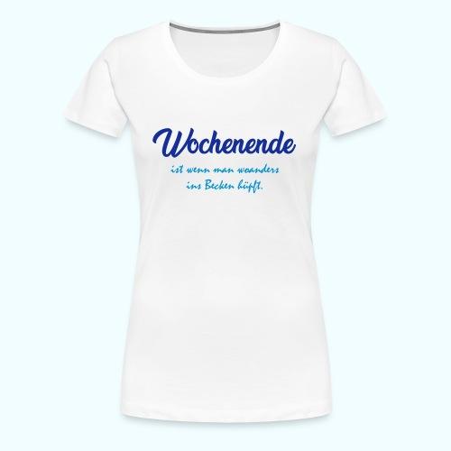 Wochenende ist.. - Frauen Premium T-Shirt