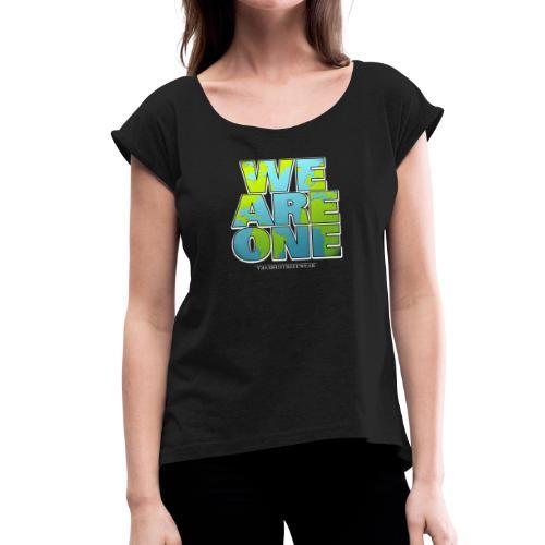 We are One - Frauen T-Shirt mit gerollten Ärmeln