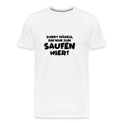 Sorry Mädels, bin nur zum Saufen hier! Party Malle - Männer Premium T-Shirt