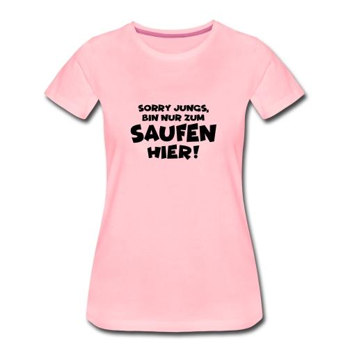 Sorry Jungs, bin nur zum Saufen hier! Party Malle - Frauen Premium T-Shirt