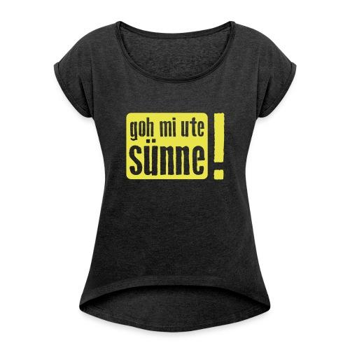 goh mi ute sünne - Frauen T-Shirt mit gerollten Ärmeln