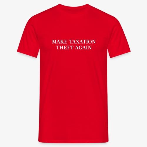 Make Taxation Theft Again (Men) - Männer T-Shirt