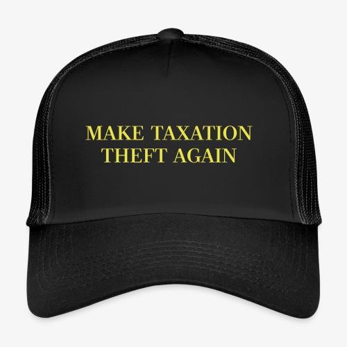Make Taxation Theft Again (Unisex) - Trucker Cap