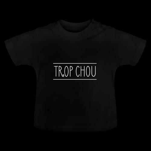 Trop chou - T-shirt Bébé